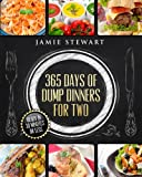 365 Days of Dump Dinners for Two: Ready in 30 Minutes or Less (Vegan, Paleo, Meatless, Vegetarian, Pressure Cooker, Instant Dinner, Pot Meal, Chicken Diet)
