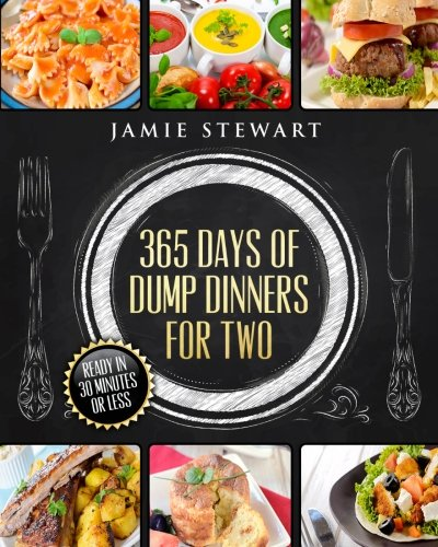 365 Days of Dump Dinners for Two: Ready in 30 Minutes or Less (Vegan, Paleo, Meatless, Vegetarian, Pressure Cooker, Instant Dinner, Pot Meal, Chicken Diet) (Quick Vegetarian Recipes compare prices)