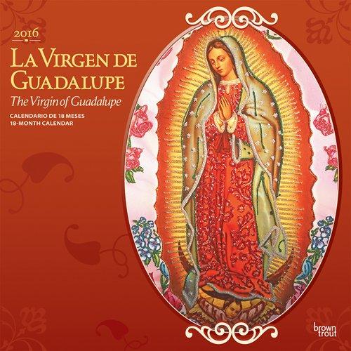 La Virgen de Guadalupe / The Virgin of Guadalupe 2016 Calendar