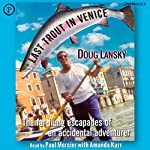 Last Trout in Venice: The Far-Flung Escapades of an Accidental Adventurer | Doug Lansky