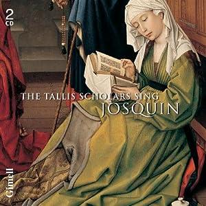 Josquin Des Prés : The Tallis Scholars chantent Josquin