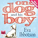 One Dog and His Boy (       UNABRIDGED) by Eva Ibbotson Narrated by Steven Crossley