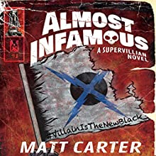 Almost Infamous: A Supervillain Novel Audiobook by Matt Carter Narrated by Nicholas Techosky