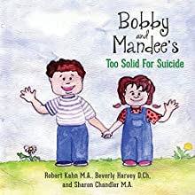 Bobby and Mandee's Too Solid for Suicide (       UNABRIDGED) by Robert Kahn, Dr Beverly Harvey, Sharon Chandler Narrated by Myra Escoro