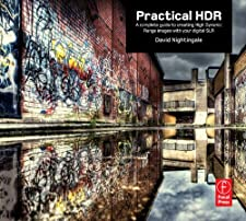 Practical HDR A complete guide to creating High Dynamic Range images by David Nightingale