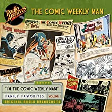 Comic Weekly Man, Volume 1 Radio/TV Program Auteur(s) :  Radio Archives Narrateur(s) :  full cast