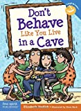 Don't Behave Like You Live in a Cave (Laugh & Learn (Free Spirit Publishing)) Elizabeth Verdick