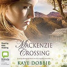 Mackenzie Crossing Audiobook by Kaye Dobbie Narrated by Kate Hosking