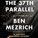 The 37th Parallel: The Secret Truth Behind America's UFO Highway Hörbuch von Ben Mezrich Gesprochen von: Ben Mezrich