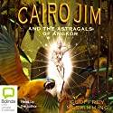 Cairo Jim and the Astragals of Angkor (       UNABRIDGED) by Geoffrey McSkimming Narrated by Geoffrey McSkimming