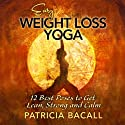 Easy Weight Loss Yoga: 12 Best Poses to Get Lean, Strong, and Calm Audiobook by Patricia Bacall Narrated by Donna Christie