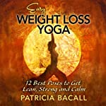Easy Weight Loss Yoga: 12 Best Poses to Get Lean, Strong, and Calm | Patricia Bacall
