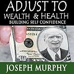 Adjust to Wealth, Building Self-Confidence | Joseph Murphy