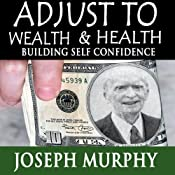 Adjust to Wealth, Building Self-Confidence | [Joseph Murphy]