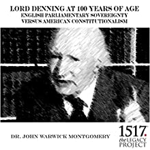 Lord Denning at 100 Years of Age: English Parliamentary Sovereignty v. American Constitutionalism Lecture by John Warwick Montgomery Narrated by John Warwick Montgomery