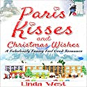 Paris Kisses and Christmas Wishes: A Fabulous Feel Good Comedy Christmas Romance Audiobook by Linda West Narrated by Stacey Melotte