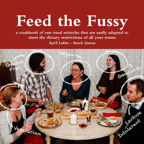 Feed The Fussy - A Cookbook Of One Meal Miracles That Are Easily Adapted To Meet The Dietary Restrictions Of All Your Mates