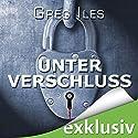 Unter Verschluss Hörbuch von Greg Iles Gesprochen von: Uve Teschner