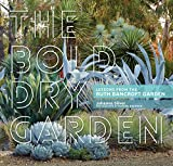 img - for The Bold Dry Garden: Lessons from the Ruth Bancroft Garden book / textbook / text book