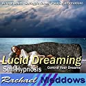 Lucid Dreaming Hypnosis: Control Your Dreams, Guided Meditation, Binaural Beats, Positive Affirmations, Solfeggio Tones Speech by Rachael Meddows Narrated by Rachael Meddows
