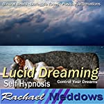 Lucid Dreaming Hypnosis: Control Your Dreams, Guided Meditation, Binaural Beats, Positive Affirmations, Solfeggio Tones | Rachael Meddows