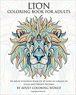 Lion Coloring Book For Adults: An Adult Coloring Book Of 40 Lions in a