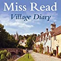 Village Diary Audiobook by  Miss Read Narrated by Gwen Watford