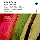 Carter : Oboe Concerto, Esprit Rude / Esprit Doux, A Mirror on Which to Dwell, Penthode - Apex