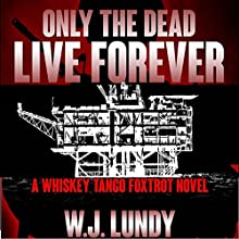 Only the Dead Live Forever: Whiskey Tango Foxtrot, Book 2 (       UNABRIDGED) by W J Lundy Narrated by Eric Vincent