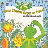 Does Cheese Grow on Trees?: A Book About Food (Ask Kermit) (0307128210) by Michael Teitelbaum