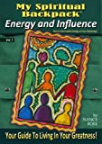 Energy and Influence: How to Use Positive Energy to Your Advantage (My Spiritual Backpack: Your Guide To Living In Your Greatness! Book 7)
