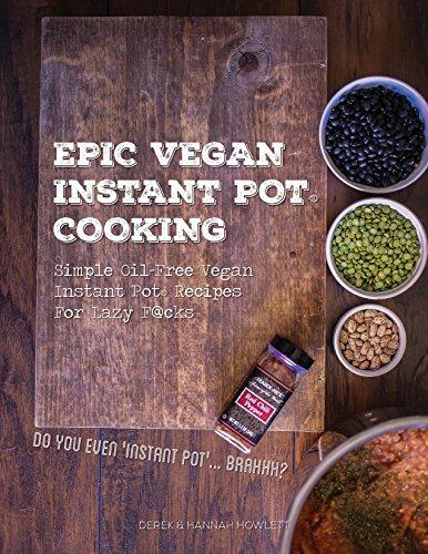 Download Epic Vegan Instant Pot Cooking: Simple Oil-Free Instant Pot Vegan Recipes For Lazy F@cks