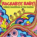 Rockabye Baby! Lullaby Renditions of The Beatles from Rockabye Baby Music