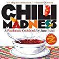 Chili Madness: A Passionate Cookbook- More Than 130 New Recipes! 2nd Edition