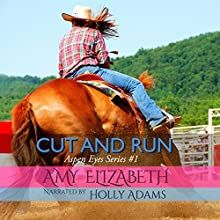 Cut and Run: Aspen Eyes Series, Book 1 (       UNABRIDGED) by Amy Elizabeth Narrated by Holly Adams