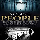 Missing People: Disturbing Stories From The Last 100 Years: People That Disappeared Without A Trace Hörbuch von Roger P. Mills Gesprochen von: Kyle A. Northcott
