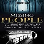 Missing People: Disturbing Stories From The Last 100 Years: People That Disappeared Without A Trace | Roger P. Mills