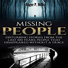 Missing People: Disturbing Stories From The Last 100 Years: People That Disappeared Without A Trace Audiobook by Roger P. Mills Narrated by Kyle A. Northcott