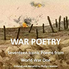 War Poetry Audiobook by Wilfred Owen, Sigfried Sassoon, Rudyard Kipling Narrated by Phillip J. Mather