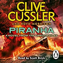 Piranha: Oregon Files, Book 10 (       UNABRIDGED) by Clive Cussler, Boyd Morrison Narrated by Scott Brick