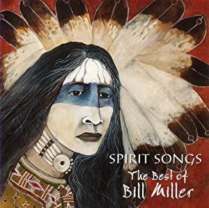 Spirit Songs: Best of Bill Miller