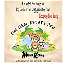 How to Sell Your House: The Real Estate Zoo, Book 1 (       UNABRIDGED) by Kenneth Miller Narrated by Ken Miller