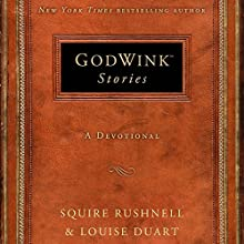 Godwink Stories: A Devotional Audiobook by SQuire Rushnell, Louise Duart Narrated by SQuire Rushnell, Louise Duart