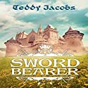 Sword Bearer: Return of the Dragons, Book 1 Audiobook by Teddy Jacobs Narrated by J. M. Badger