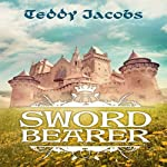 Sword Bearer: Return of the Dragons, Book 1 | Teddy Jacobs