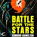 Battle for the Stars: Interstellar Patrol, Book 5 (       UNABRIDGED) by Edmond Hamilton Narrated by James C. Lewis