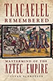 img - for Tlacaelel Remembered: Mastermind of the Aztec Empire (The Civilization of the American Indian Series) book / textbook / text book