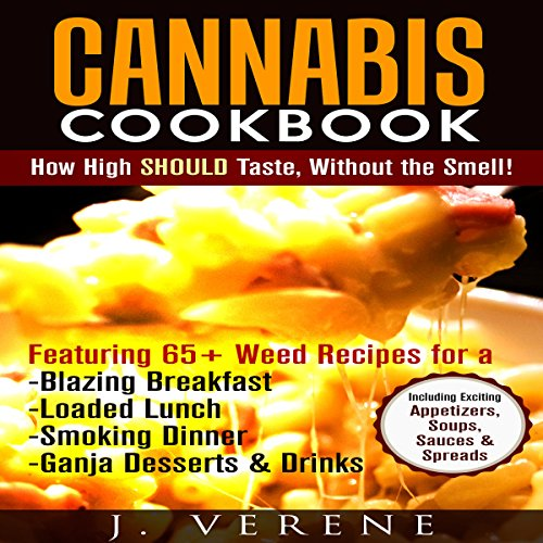 Cannabis Cookbook: How High Should Taste, Without the Smell! by J. Verene