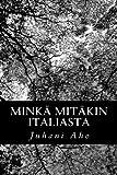 Minkä mitäkin Italiasta (Finnish Edition)
