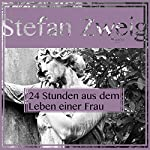 24 Stunden aus dem Leben einer Frau | Stefan Zweig